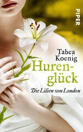 Hurenglück - Die Lilien von London - Historischer Roman