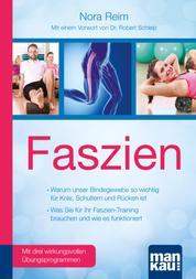Faszien. Kompakt-Ratgeber - Warum unser Bindegewebe so wichtig für Knie, Schultern und Rücken ist - Was Sie für Ihr Faszien-Training brauchen und wie es funktioniert. Mit einem Vorwort von Dr. biol. hum. Robert Schleip und drei wirkungsvollen Übungsprogrammen