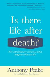 Is There Life After Death? - The Extraordinary Science of What Happens When We Die