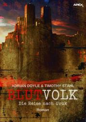BLUTVOLK, Band 36: DIE REISE NACH URUK - Die große Vampir-Saga von Adrian Doyle & Timothy Stahl