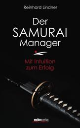 Der Samurai-Manager - Mit Intuition zum Erfolg