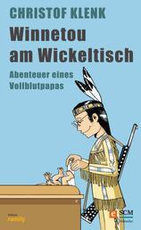 Winnetou am Wickeltisch - Abenteuer eines Vollblutpapas