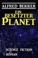Alfred Bekker: Ein besetzter Planet: Science Fiction Roman ★★★★