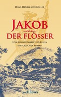 Henrik von Köller: Jakob der Flößer vom Schwarzwald und Rhein: Historischer Roman ★★★★