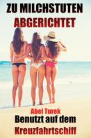 Abel Turek: Zu Milchstuten erzogen ... Stiefschwestern benutzt auf dem Kreuzfahrtschiff ★★★