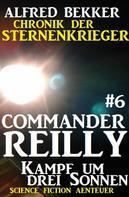 Alfred Bekker: Commander Reilly #6: Kampf um drei Sonnen: Chronik der Sternenkrieger ★★★★