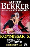 Alfred Bekker: Neal Chadwick Kommissar X #8: Duell am East River