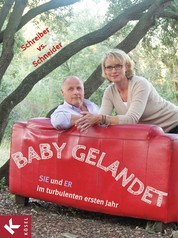 Baby gelandet! - SIE und ER im turbulenten ersten Jahr
