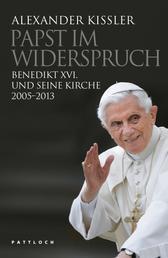 Papst im Widerspruch - Benedikt XVI. und seine Kirche 2005-2013