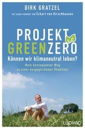 Projekt Green Zero - Können wir klimaneutral leben? Mein konsequenter Weg zu einer ausgeglichenen Ökobilanz - Mit einem Vorwort von Eckart von Hirschhausen