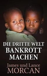 Die Dritte Welt Bankrott Machen