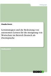 Lernstrategien und die Bedeutung von autonomen Lernen für die Aneignung von Wortschatz im Bereich Deutsch als Zweitsprache