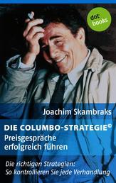 Die Columbo-Strategie© Band 2: Preisgespräche erfolgreich führen - Die richtigen Strategien: So kontrollieren Sie jede Verhandlung