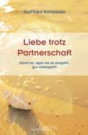 Gottfried Kühbauer: LIEBE TROTZ PARTNERSCHAFT