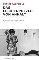 Bernd Kaufholz: Das Leichenpuzzle von Anhalt