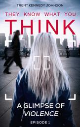 Think - A Glimpse of Violence. Episode 1