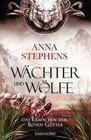 Anna Stephens: Wächter und Wölfe - Das Erwachen der Roten Götter ★★★★