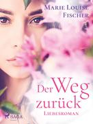 Marie Louise Fischer: Der Weg zurück - Liebesroman