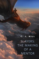 C. J. Hill: Slayers: The Making of a Mentor
