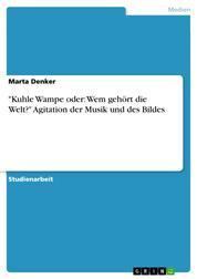 """""""Kuhle Wampe oder: Wem gehört die Welt?"""" Agitation der Musik und des Bildes"""
