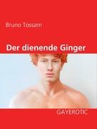Bruno Tossam: Der dienende Ginger
