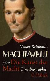 Machiavelli - oder Die Kunst der Macht