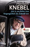 Herbert Knebel: Jetz is, wo früher inne Vergangenheit die Zukunft war ★★★★