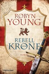 Rebell der Krone - Historischer Roman