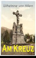 Wilhelmine von Hillern: Am Kreuz