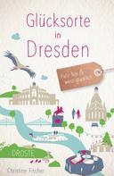 Christine Fischer: Glücksorte in Dresden