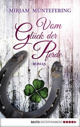 Vom Glück der Pferde - Roman