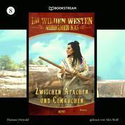 Zwischen Apachen und Comanchen - Im Wilden Westen Nordamerikas, Folge 8 (Ungekürzt)