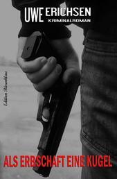 Als Erbschaft eine Kugel: Kriminalroman
