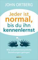 John Ortberg: Jeder ist normal, bis du ihn kennenlernst ★