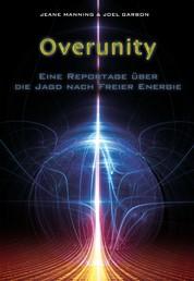 Overunity - Eine Reportage über die Jagd nach Freier Energie