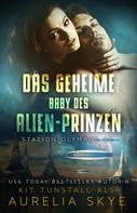Aurelia Skye: Das geheime Baby des Alien-Prinzen