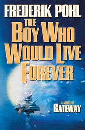The Boy Who Would Live Forever - A Novel of Gateway
