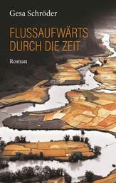 Flussaufwärts durch die Zeit - Roman über ein Frauenschicksal