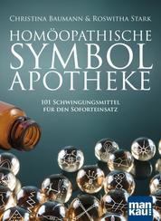 Homöopathische Symbolapotheke - 101 Schwingungsmittel für den Soforteinsatz
