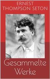 Gesammelte Werke (Vollständige und illustrierte Ausgaben: Jochen Bär, Der Knabe und der Luchs, Der Wolf von Winnipeg u.v.m.)