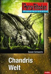 Planetenroman 7: Chandris Welt - Ein abgeschlossener Roman aus dem Perry Rhodan Universum