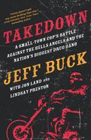 Jeff Buck: Takedown: A Small-Town Cop's Battle Against the Hells Angels and the Nation's Biggest Drug Gang