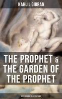 Khalil Gibran: THE PROPHET & THE GARDEN OF THE PROPHET (With Original Illustrations)