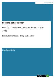 Der RIAS und der Aufstand vom 17. Juni 1953 - Eine fast freie Stimme dringt in die DDR