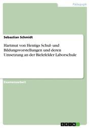 Hartmut von Hentigs Schul- und Bildungsvorstellungen und deren Umsetzung an der Bielefelder Laborschule