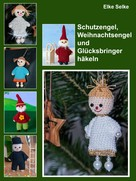 Elke Selke: Schutzengel, Weihnachtsengel und Glücksbringer häkeln ★★★