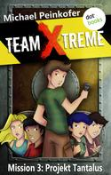 Michael Peinkofer: TEAM X-TREME - Mission 3: Projekt Tantalus ★★★★★