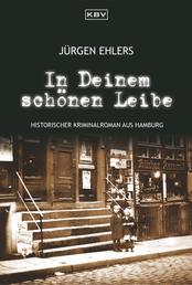 In Deinem schönen Leibe - Historischer Kriminalroman aus Hamburg