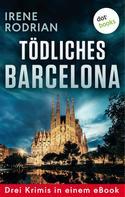Irene Rodrian: Tödliches Barcelona - Drei Krimis in einem eBook ★★★★★