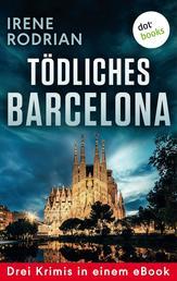 """Tödliches Barcelona - Drei Krimis in einem eBook - """"Schöner sterben in Barcelona"""", """"Das dunkle Netz von Barcelona"""" und """"Lautlos morden in Barcelona"""""""